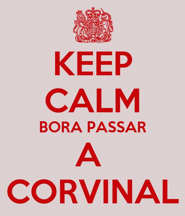 KEEP CALM BORA PASSAR A  CORVINAL