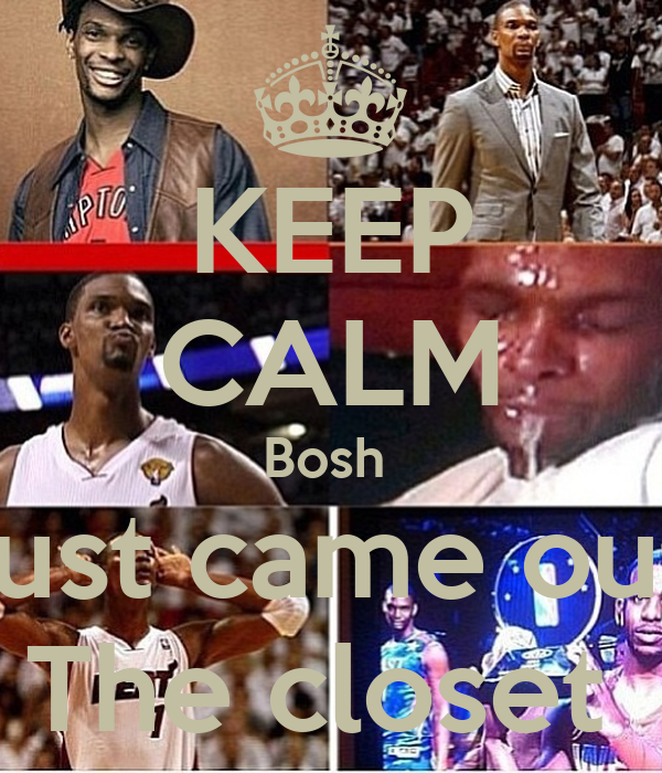 KEEP CALM Bosh  Just came out  The closet