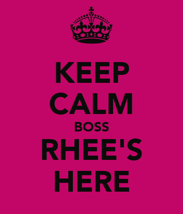 KEEP CALM BOSS RHEE'S HERE