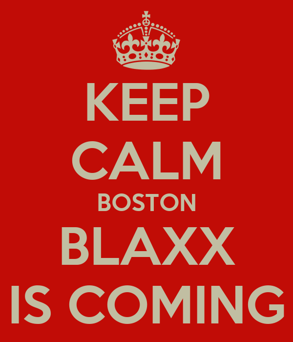 KEEP CALM BOSTON BLAXX IS COMING