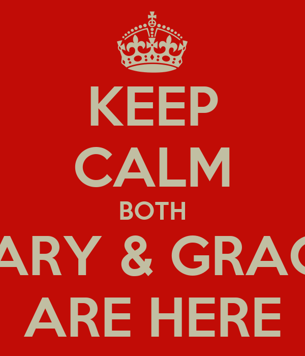 KEEP CALM BOTH CARY & GRACE ARE HERE