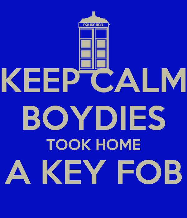 KEEP CALM BOYDIES TOOK HOME A KEY FOB