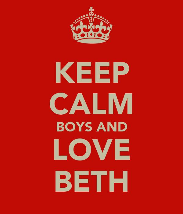 KEEP CALM BOYS AND LOVE BETH