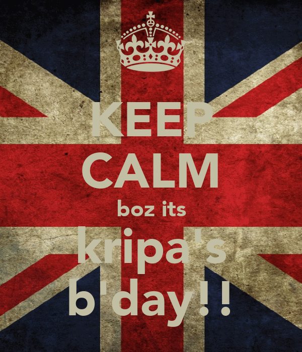 KEEP CALM boz its kripa's b'day!!