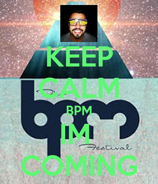 KEEP CALM BPM IM  COMING