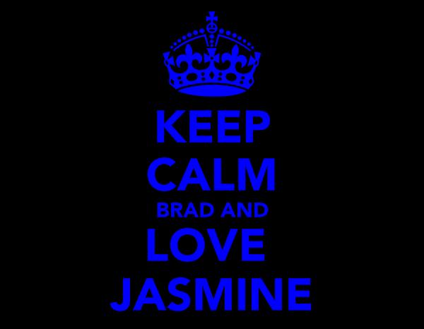 KEEP CALM BRAD AND LOVE  JASMINE