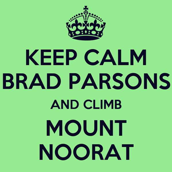 KEEP CALM BRAD PARSONS AND CLIMB MOUNT NOORAT