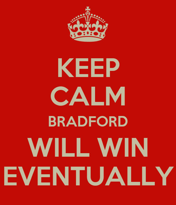 KEEP CALM BRADFORD WILL WIN EVENTUALLY