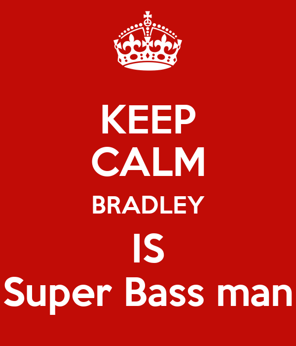KEEP CALM BRADLEY IS Super Bass man
