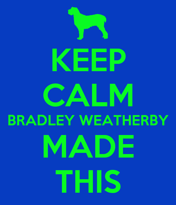 KEEP CALM BRADLEY WEATHERBY MADE THIS