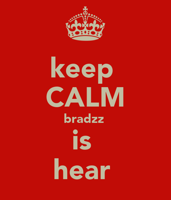 keep  CALM bradzz  is  hear