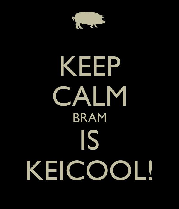 KEEP CALM BRAM IS KEICOOL!