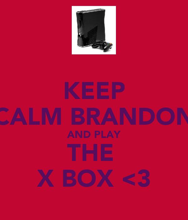 KEEP CALM BRANDON AND PLAY THE  X BOX <3