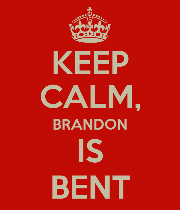 KEEP CALM, BRANDON IS BENT