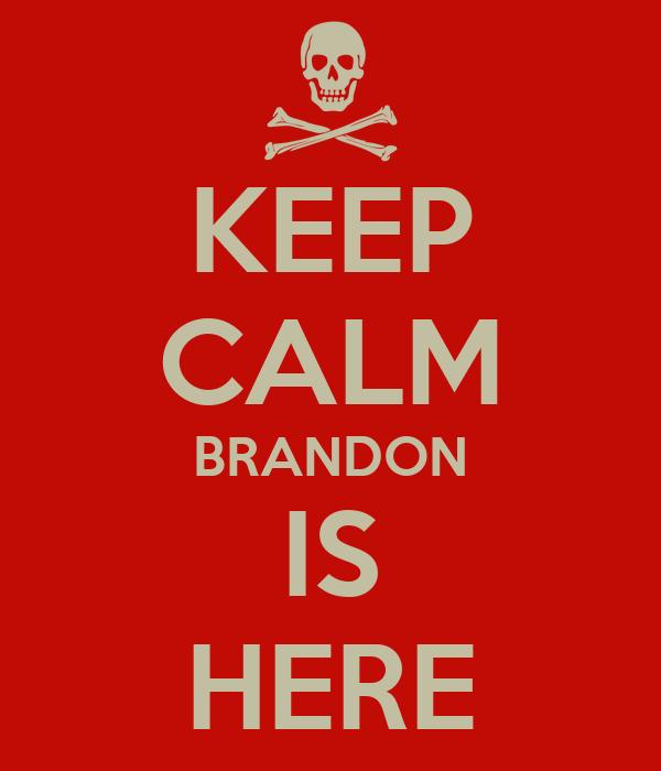 KEEP CALM BRANDON IS HERE