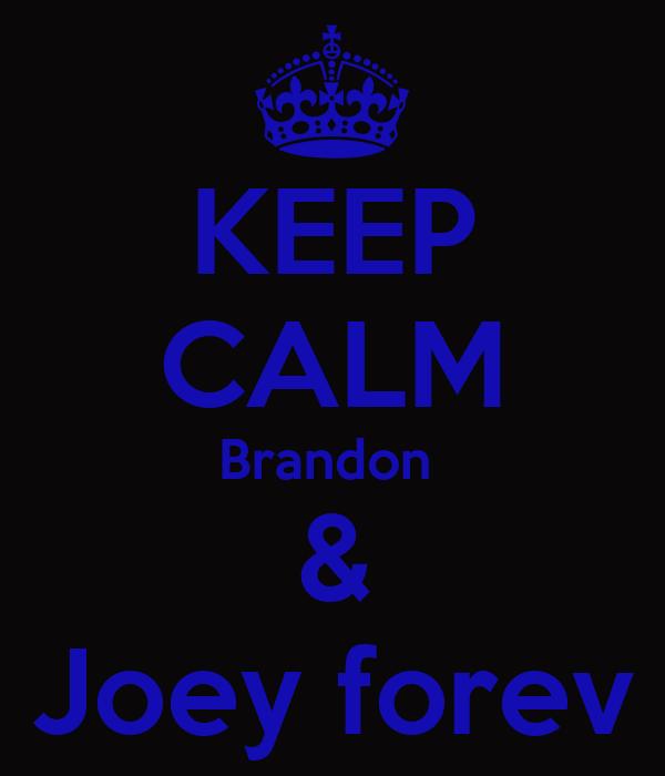KEEP CALM Brandon  & Joey forev