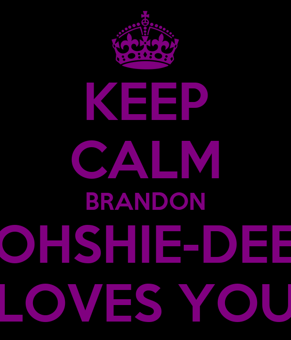 KEEP CALM BRANDON OHSHIE-DEE LOVES YOU