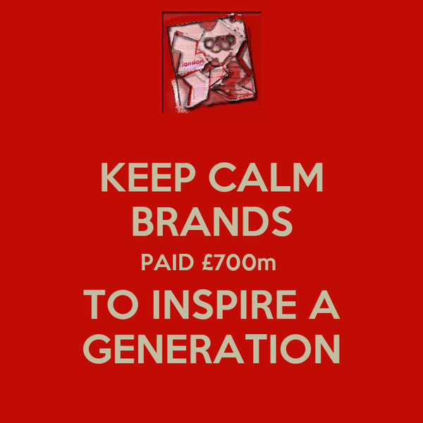 KEEP CALM BRANDS PAID £700m  TO INSPIRE A GENERATION