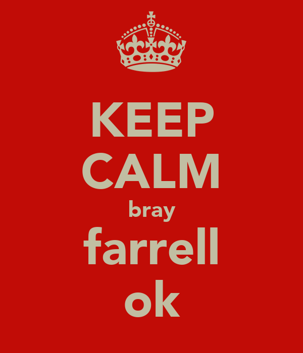KEEP CALM bray farrell ok