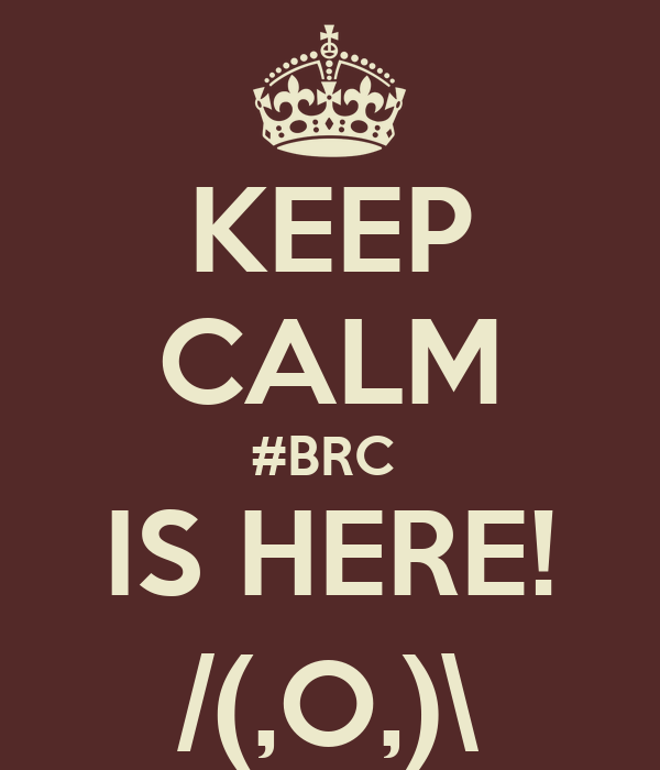KEEP CALM #BRC  IS HERE! /(,O,)\