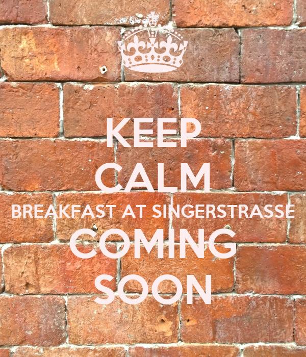 KEEP CALM BREAKFAST AT SINGERSTRASSE COMING SOON