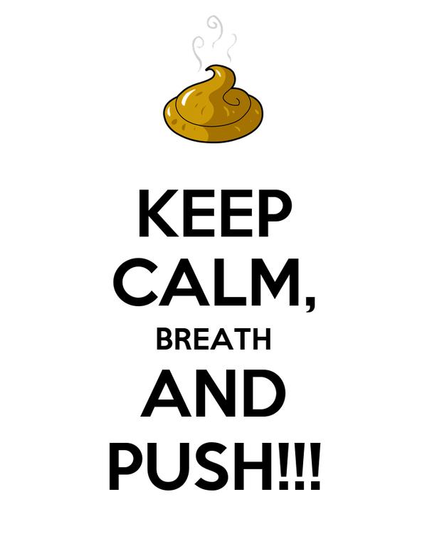 KEEP CALM, BREATH AND PUSH!!!