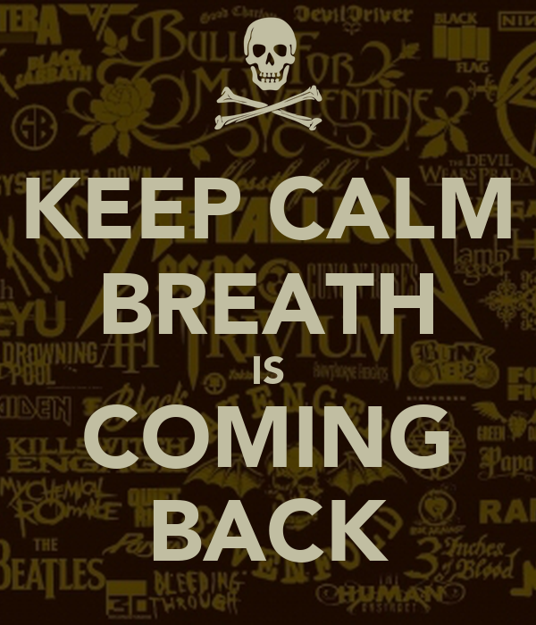 KEEP CALM BREATH IS COMING BACK