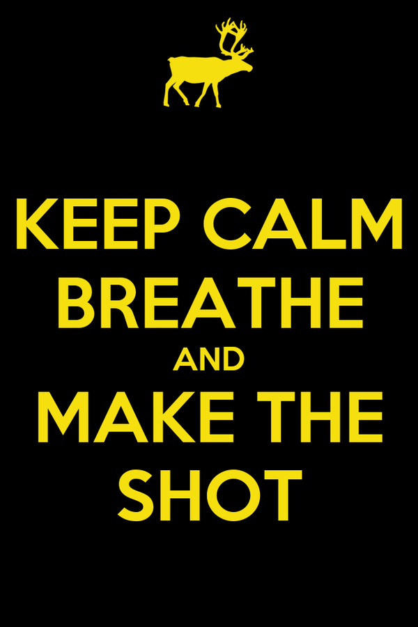 KEEP CALM BREATHE AND MAKE THE SHOT