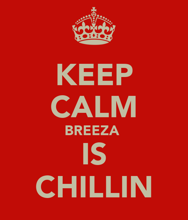 KEEP CALM BREEZA  IS CHILLIN