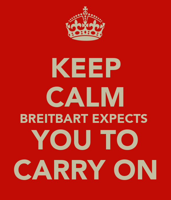 KEEP CALM BREITBART EXPECTS  YOU TO CARRY ON