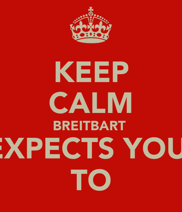KEEP CALM BREITBART  EXPECTS YOU  TO