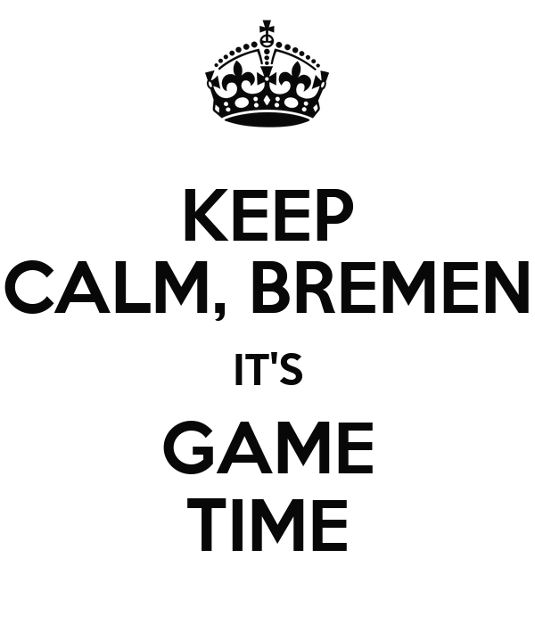 KEEP CALM, BREMEN IT'S GAME TIME