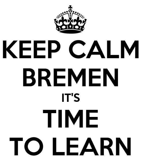KEEP CALM BREMEN IT'S TIME TO LEARN