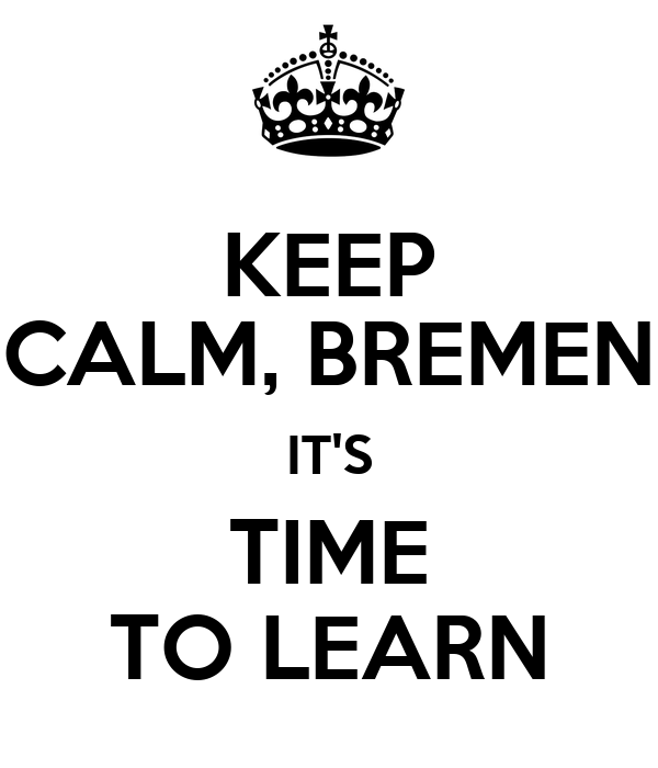 KEEP CALM, BREMEN IT'S TIME TO LEARN