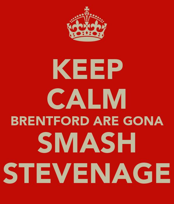 KEEP CALM BRENTFORD ARE GONA SMASH STEVENAGE