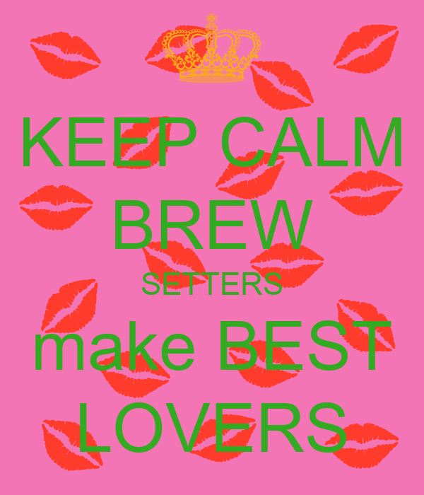 KEEP CALM BREW SETTERS make BEST LOVERS