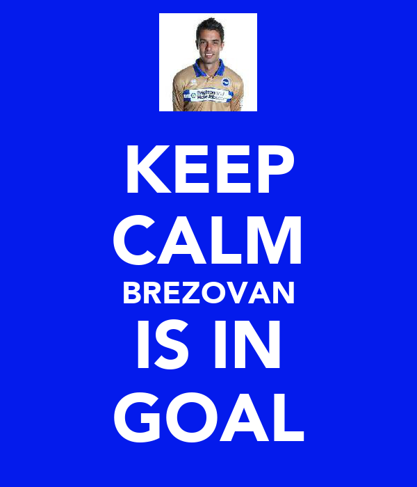 KEEP CALM BREZOVAN IS IN GOAL