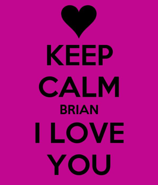 KEEP CALM BRIAN I LOVE YOU