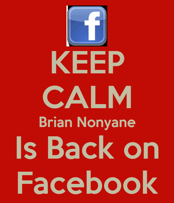KEEP CALM Brian Nonyane Is Back on Facebook