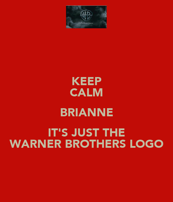 KEEP CALM BRIANNE IT'S JUST THE WARNER BROTHERS LOGO