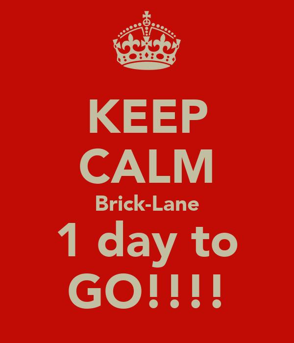 KEEP CALM Brick-Lane 1 day to GO!!!!