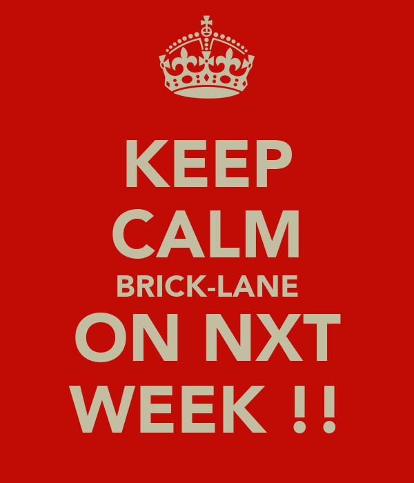 KEEP CALM BRICK-LANE ON NXT WEEK !!