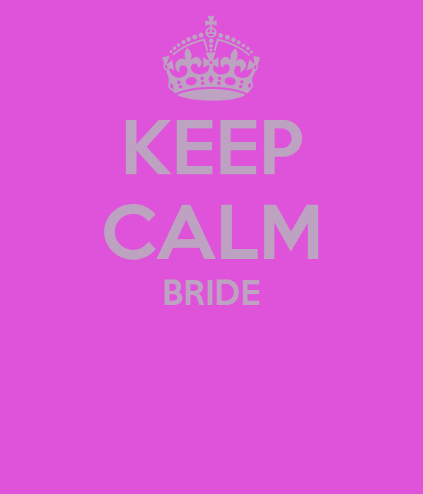 KEEP CALM BRIDE
