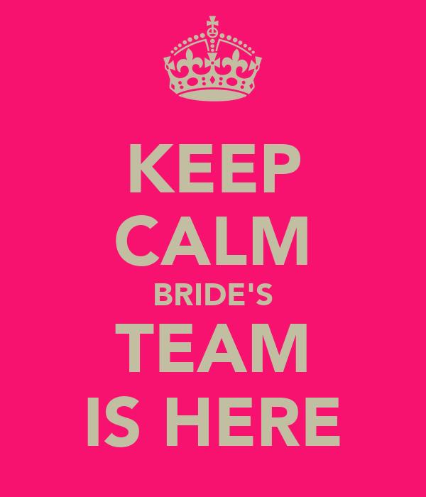 KEEP CALM BRIDE'S TEAM IS HERE