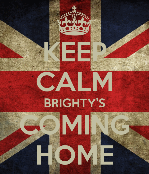 KEEP CALM BRIGHTY'S COMING HOME
