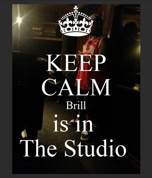 KEEP CALM Brill is in  The Studio