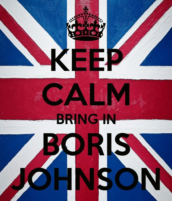 KEEP CALM BRING IN BORIS JOHNSON