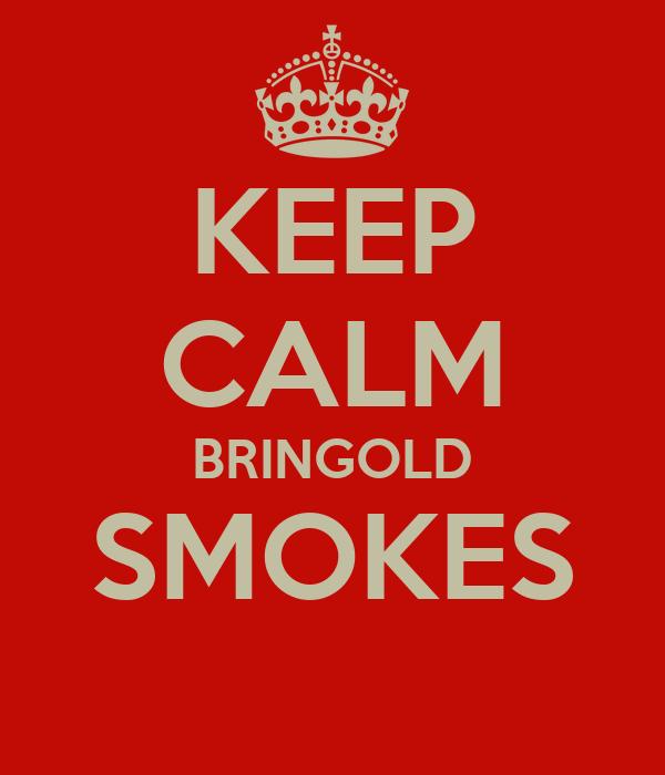 KEEP CALM BRINGOLD SMOKES
