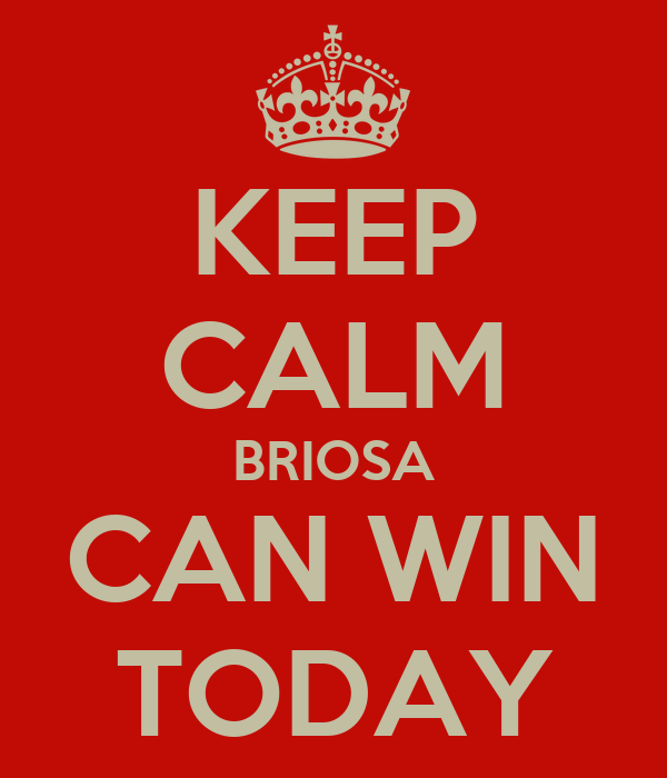 KEEP CALM BRIOSA CAN WIN TODAY