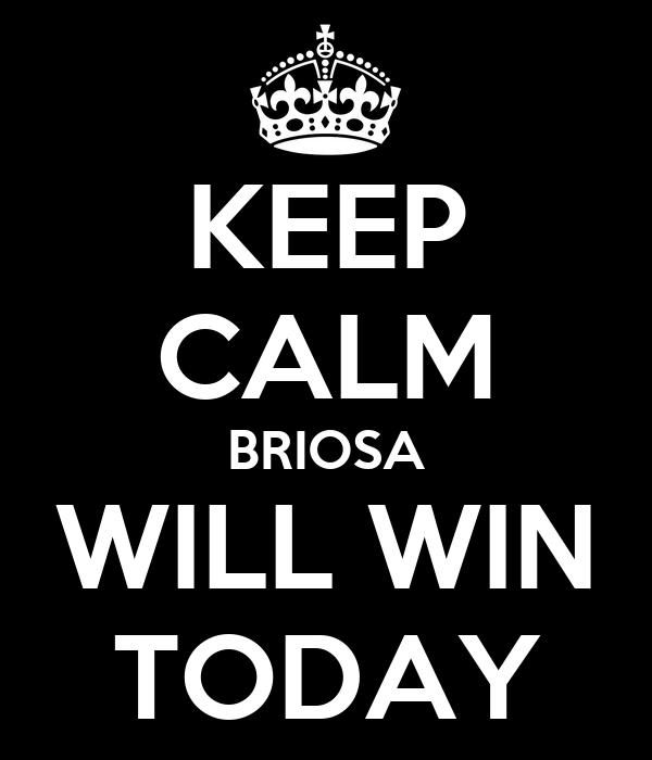 KEEP CALM BRIOSA WILL WIN TODAY